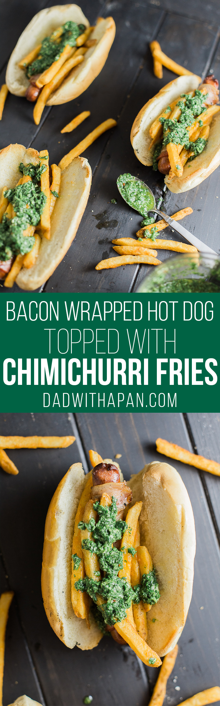 Chimichurri Fries on a bacon wrapped hot dog. YESSS!! - Dad With A Pan #Chimichurri #HotDog #Foodie