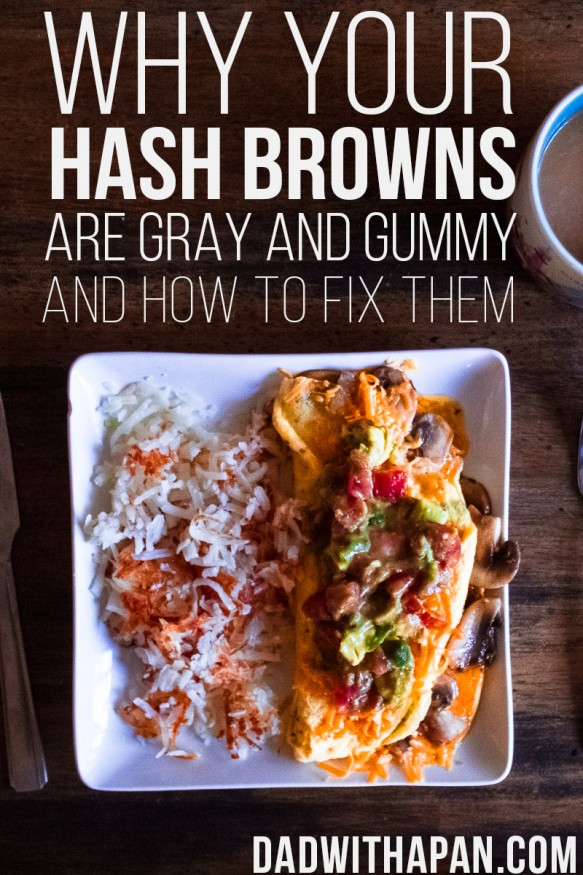 Why Your Hash Browns Are Gray and Gummy    And How To Fix Them - Dad