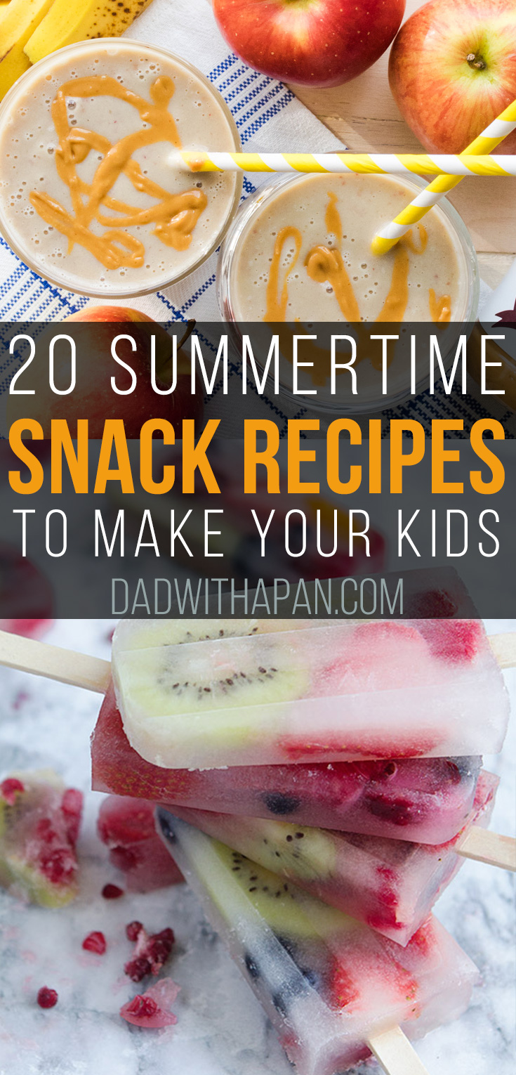 20 Summertime Snack Recipes To Make Your Kids , Dad With A Pan